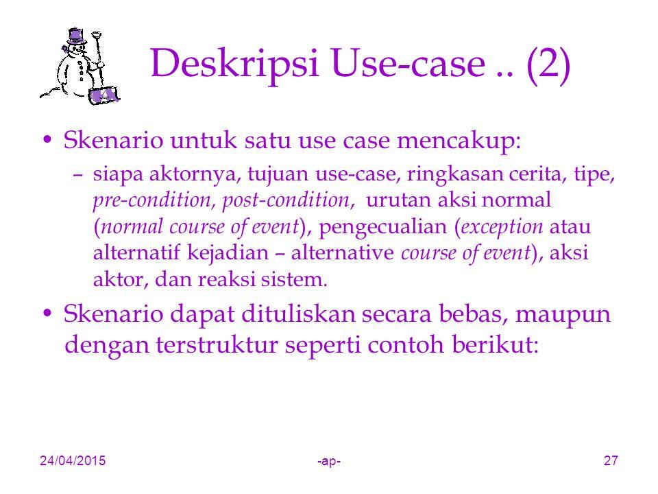 Deskripsi Use-case .. (2) Skenario untuk satu use case mencakup:
