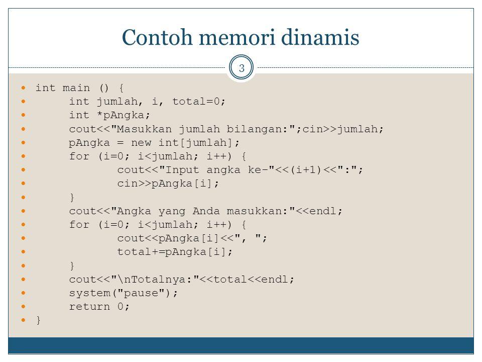 Contoh memori dinamis int main () { int jumlah, i, total=0;