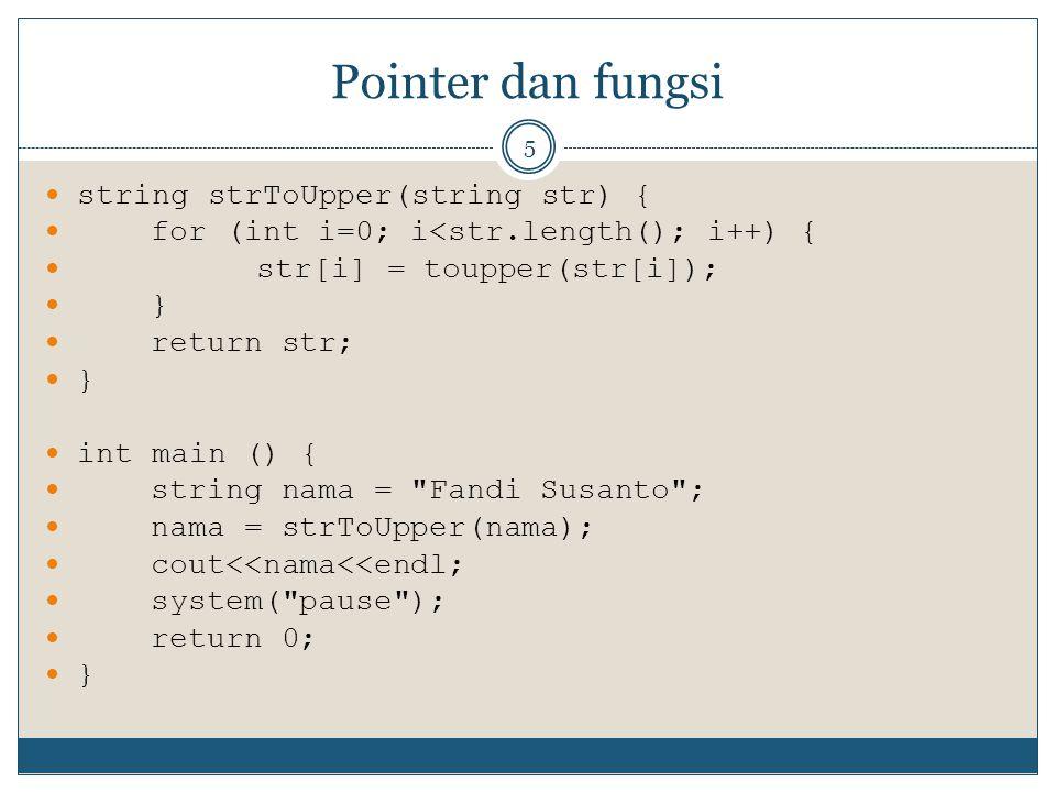 Pointer dan fungsi string strToUpper(string str) {