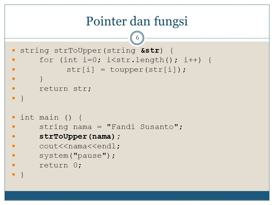 Pointer dan fungsi string strToUpper(string &str) {