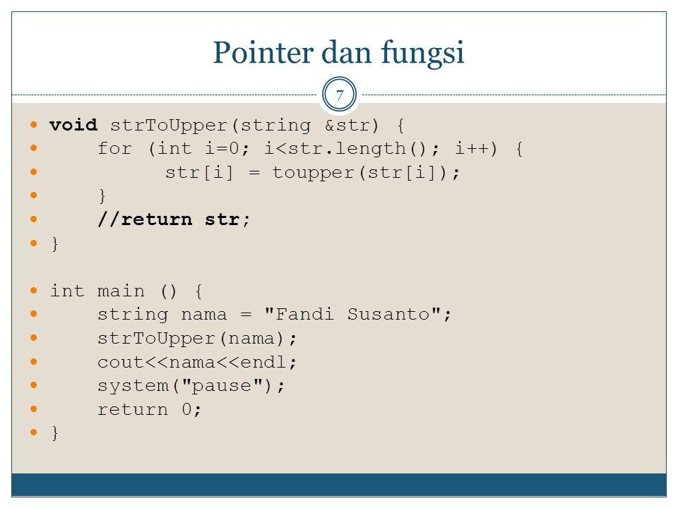 Pointer dan fungsi void strToUpper(string &str) {