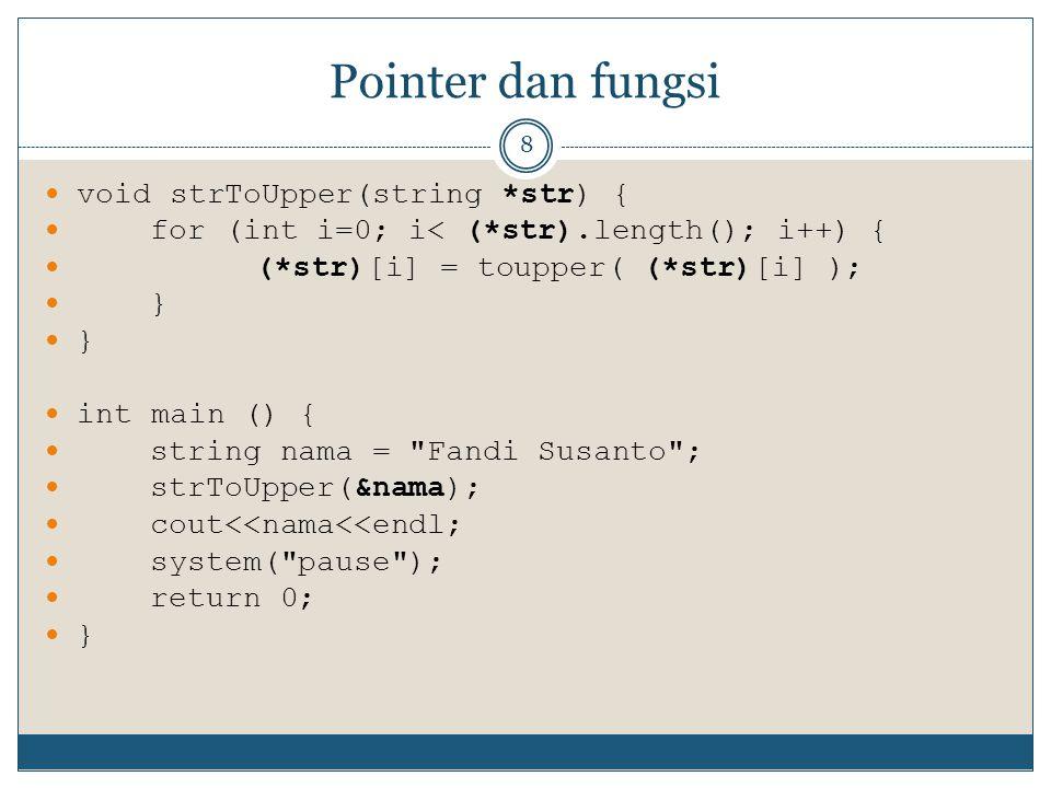 Pointer dan fungsi void strToUpper(string *str) {