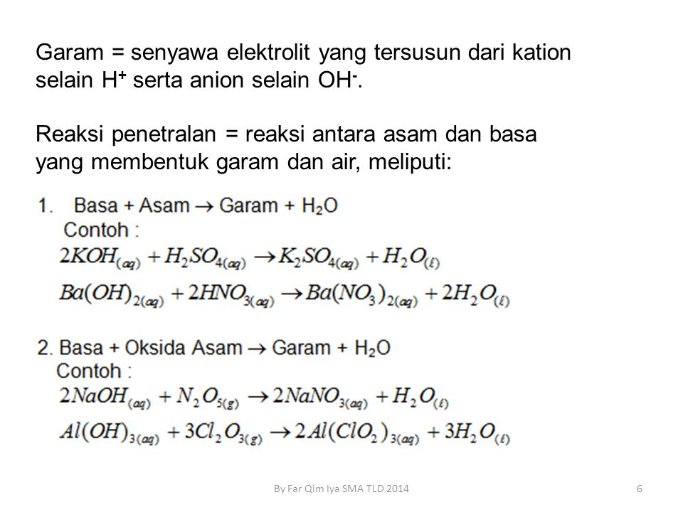 Garam = senyawa elektrolit yang tersusun dari kation selain H+ serta anion selain OH-.