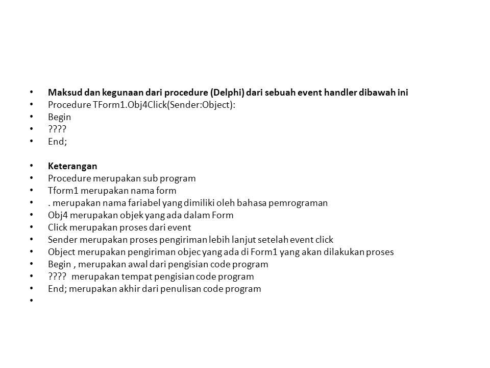 Maksud dan kegunaan dari procedure (Delphi) dari sebuah event handler dibawah ini