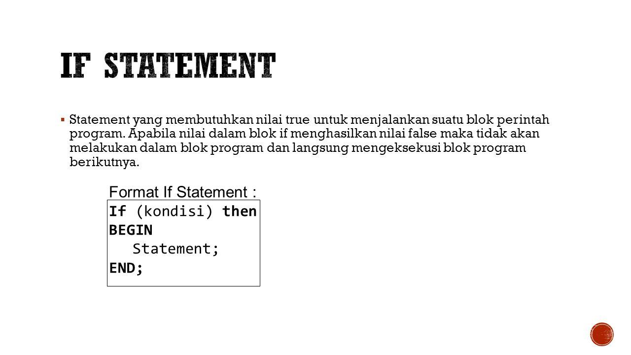 IF Statement Format If Statement : If (kondisi) then BEGIN Statement;