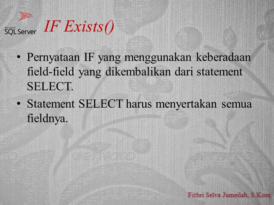 IF Exists() Pernyataan IF yang menggunakan keberadaan field-field yang dikembalikan dari statement SELECT.