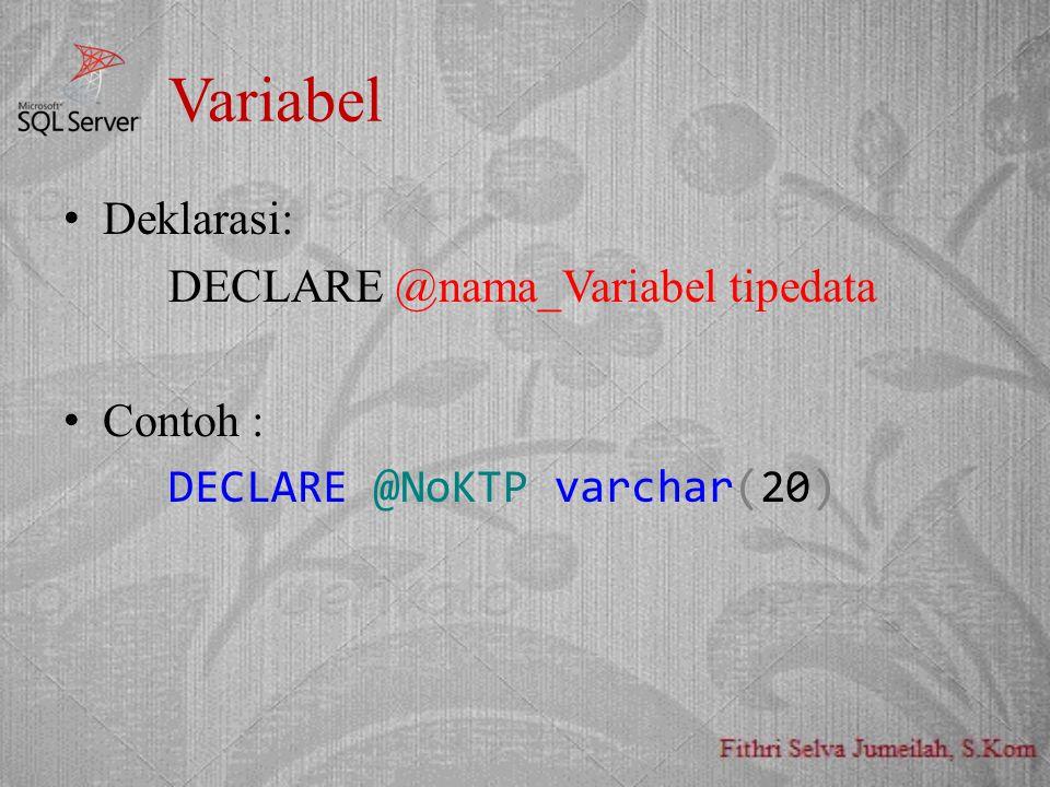 Variabel Deklarasi: DECLARE @nama_Variabel tipedata Contoh :