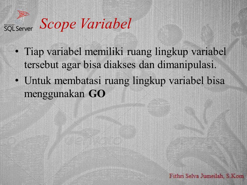 Scope Variabel Tiap variabel memiliki ruang lingkup variabel tersebut agar bisa diakses dan dimanipulasi.