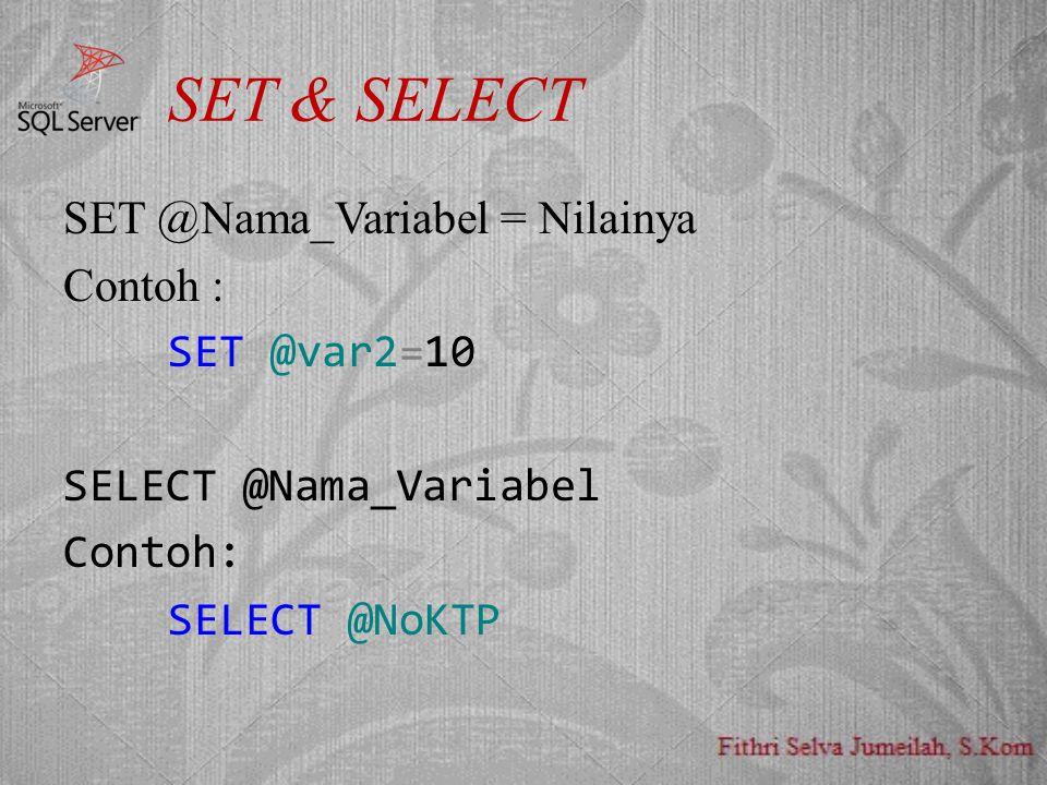 SET & SELECT SET @Nama_Variabel = Nilainya Contoh : SET @var2=10 SELECT @Nama_Variabel Contoh: SELECT @NoKTP