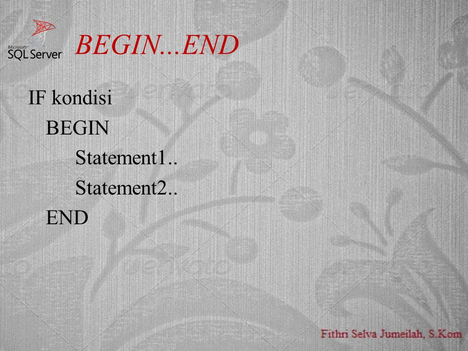 BEGIN...END IF kondisi BEGIN Statement1.. Statement2.. END