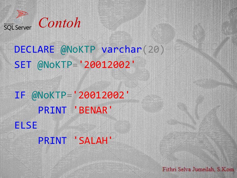 Contoh DECLARE @NoKTP varchar(20) SET @NoKTP= 20012002 IF @NoKTP= 20012002 PRINT BENAR ELSE PRINT SALAH