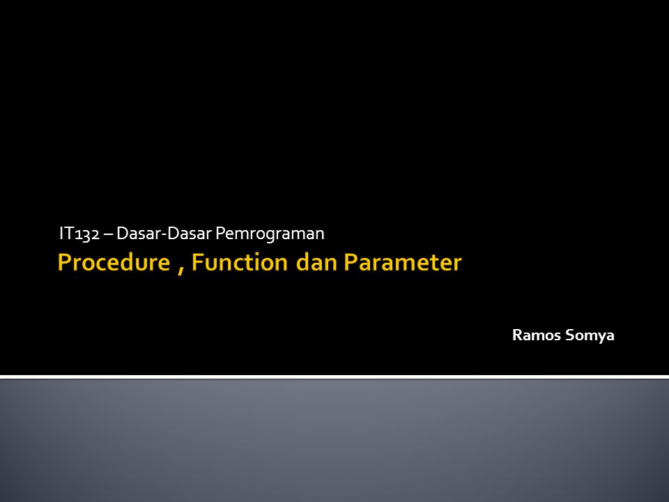 Procedure , Function dan Parameter