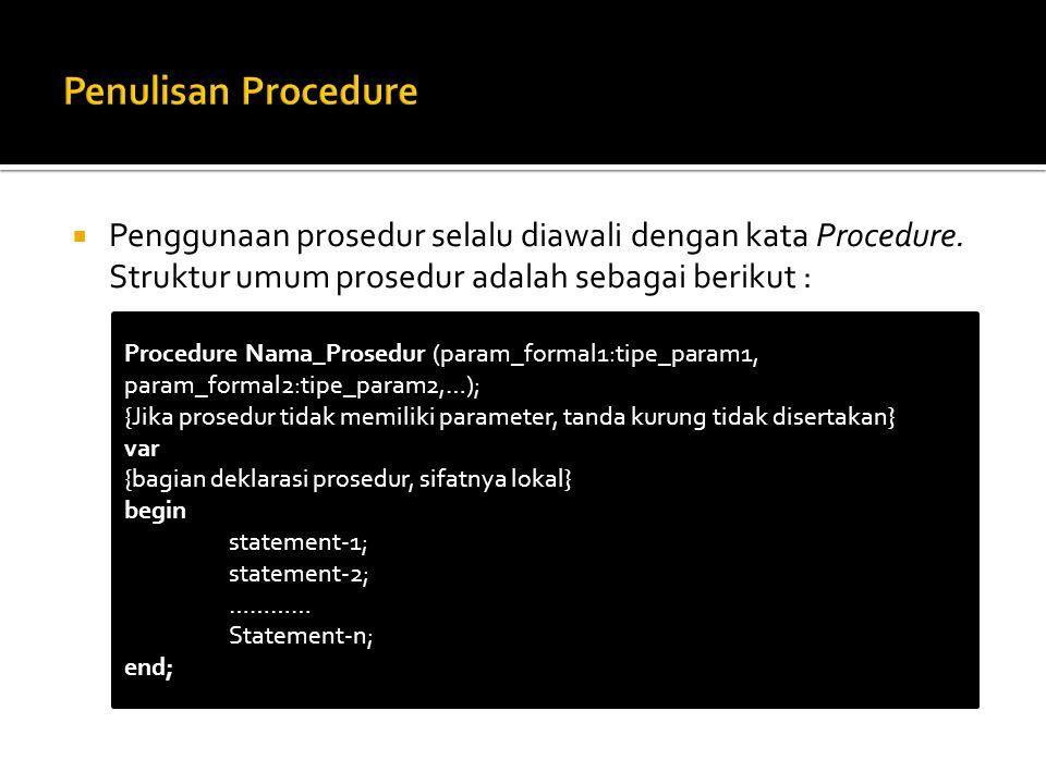 Penulisan Procedure Penggunaan prosedur selalu diawali dengan kata Procedure. Struktur umum prosedur adalah sebagai berikut :