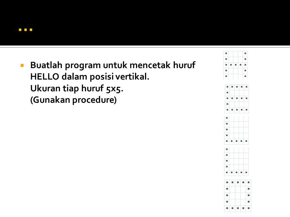 … Buatlah program untuk mencetak huruf HELLO dalam posisi vertikal.