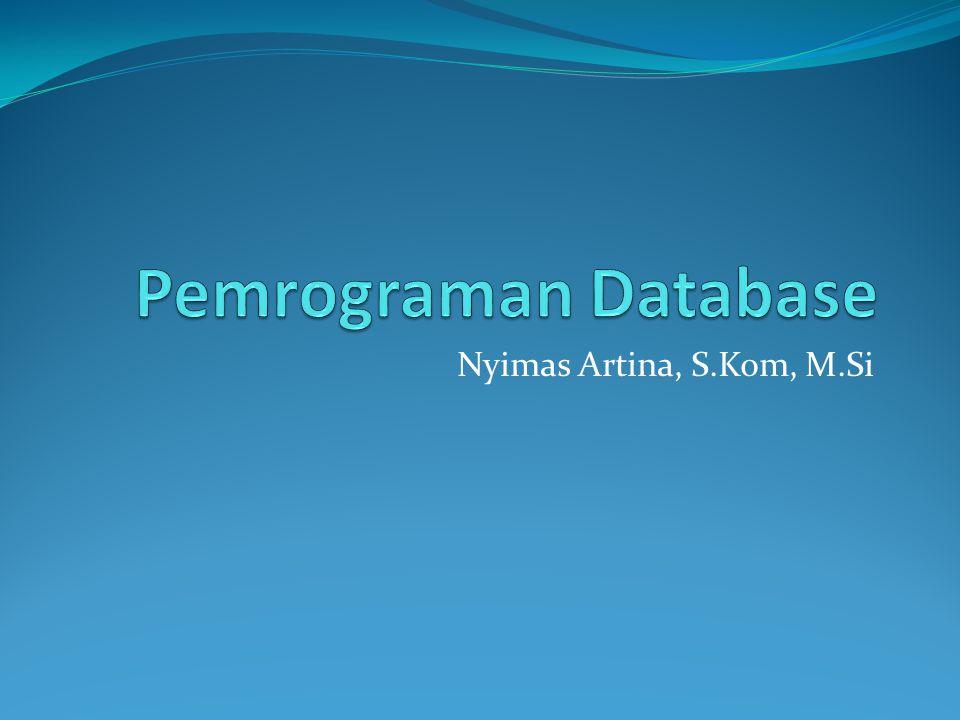 Pemrograman Database Nyimas Artina, S.Kom, M.Si