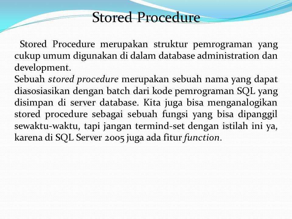 Stored Procedure Stored Procedure merupakan struktur pemrograman yang cukup umum digunakan di dalam database administration dan development.