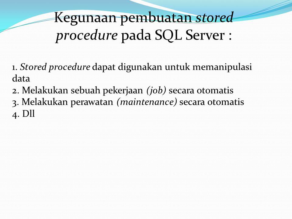 Kegunaan pembuatan stored procedure pada SQL Server :