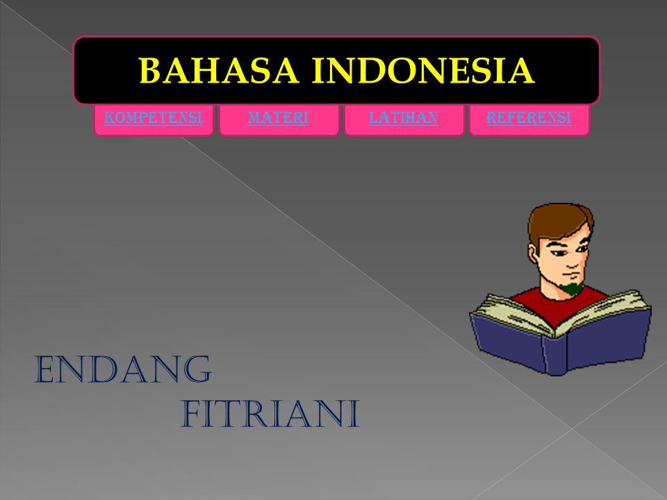 BAHASA INDONESIA KOMPETENSI MATERI LATIHAN REFERENSI ENDANG FITRIANI