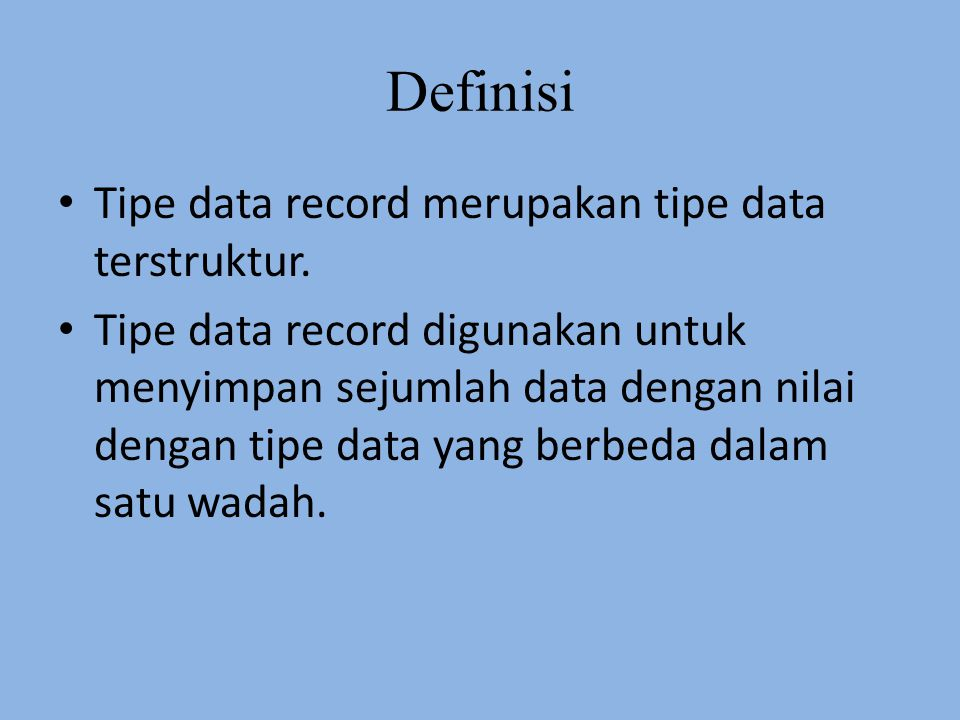 Definisi Tipe data record merupakan tipe data terstruktur.