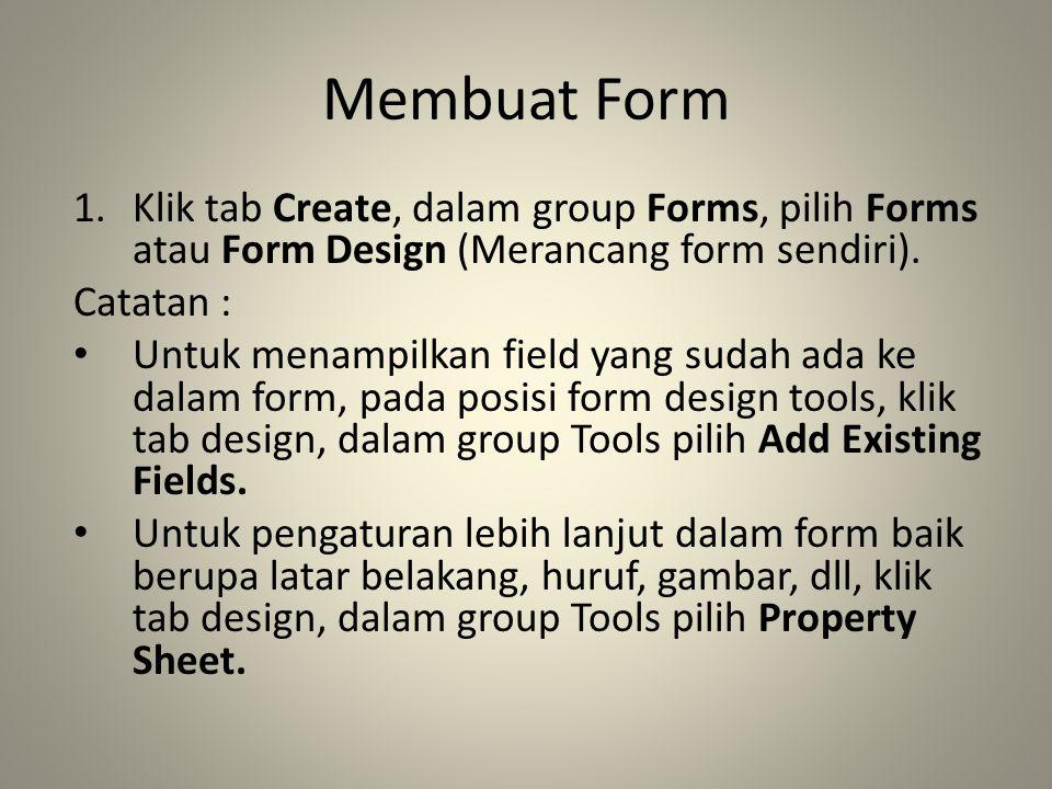 Membuat Form Klik tab Create, dalam group Forms, pilih Forms atau Form Design (Merancang form sendiri).
