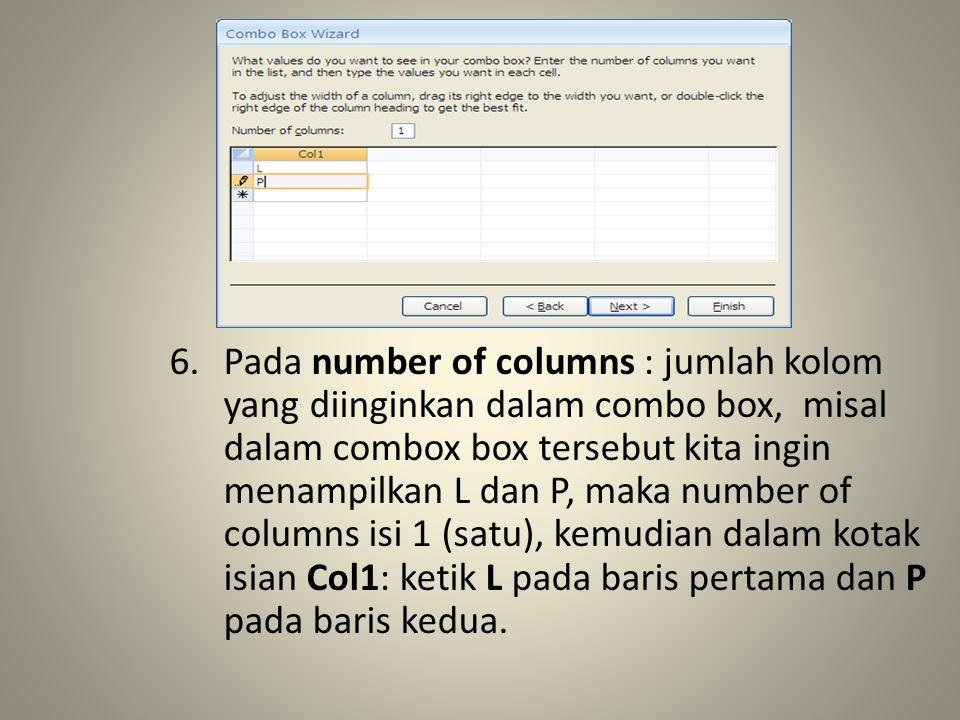 Pada number of columns : jumlah kolom yang diinginkan dalam combo box, misal dalam combox box tersebut kita ingin menampilkan L dan P, maka number of columns isi 1 (satu), kemudian dalam kotak isian Col1: ketik L pada baris pertama dan P pada baris kedua.