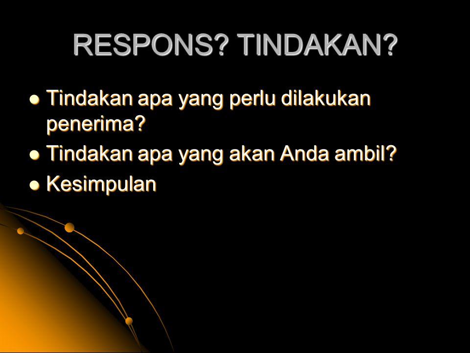 RESPONS TINDAKAN Tindakan apa yang perlu dilakukan penerima