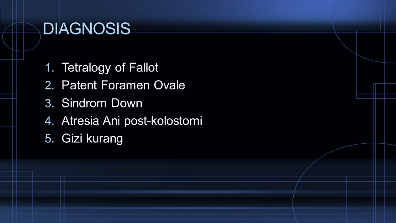 DIAGNOSIS Tetralogy of Fallot Patent Foramen Ovale Sindrom Down