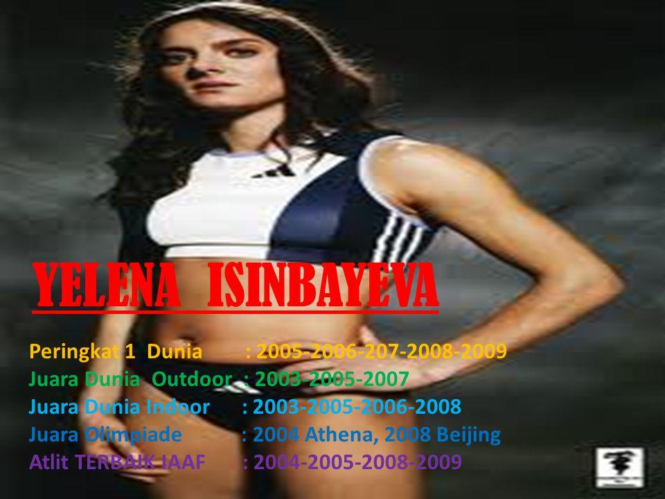 YELENA ISINBAYEVA Peringkat 1 Dunia : 2005-2006-207-2008-2009