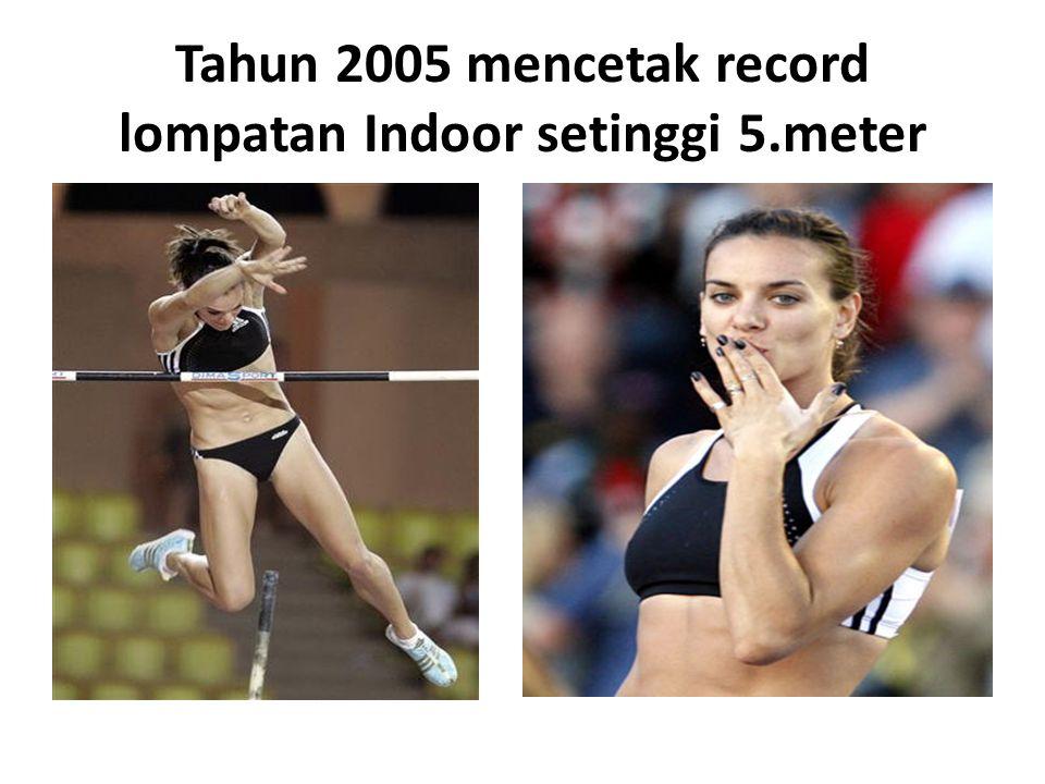 Tahun 2005 mencetak record lompatan Indoor setinggi 5.meter