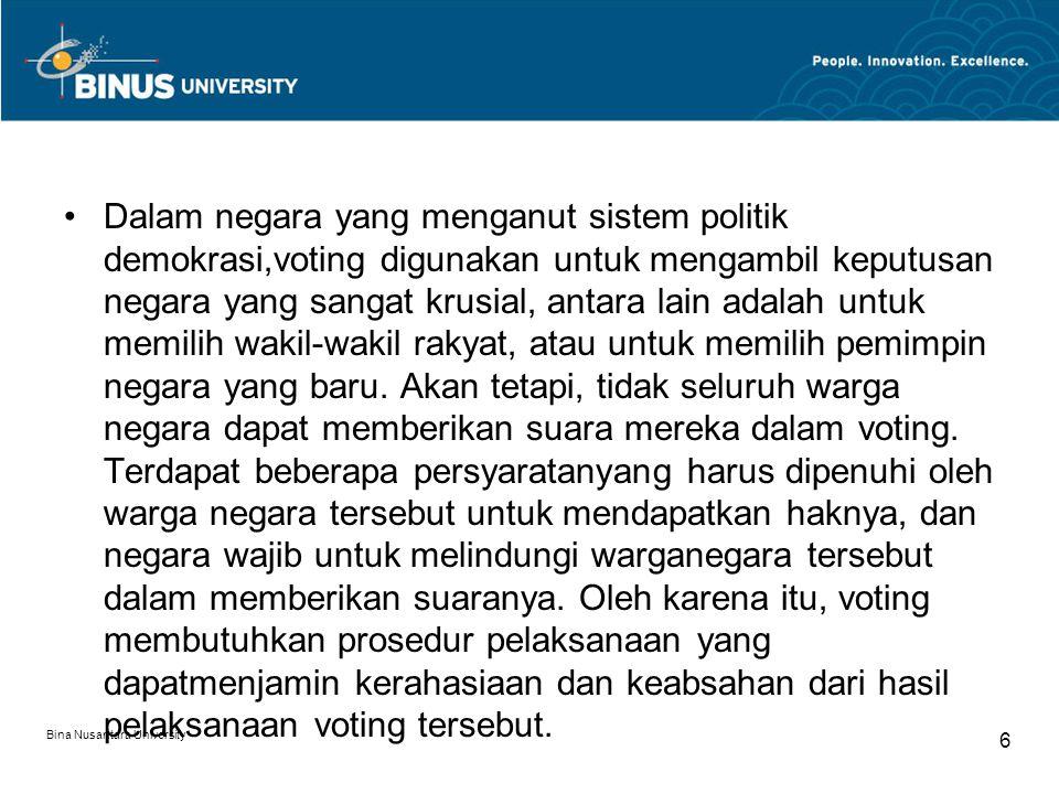 Dalam negara yang menganut sistem politik demokrasi,voting digunakan untuk mengambil keputusan negara yang sangat krusial, antara lain adalah untuk memilih wakil-wakil rakyat, atau untuk memilih pemimpin negara yang baru. Akan tetapi, tidak seluruh warga negara dapat memberikan suara mereka dalam voting. Terdapat beberapa persyaratanyang harus dipenuhi oleh warga negara tersebut untuk mendapatkan haknya, dan negara wajib untuk melindungi warganegara tersebut dalam memberikan suaranya. Oleh karena itu, voting membutuhkan prosedur pelaksanaan yang dapatmenjamin kerahasiaan dan keabsahan dari hasil pelaksanaan voting tersebut.