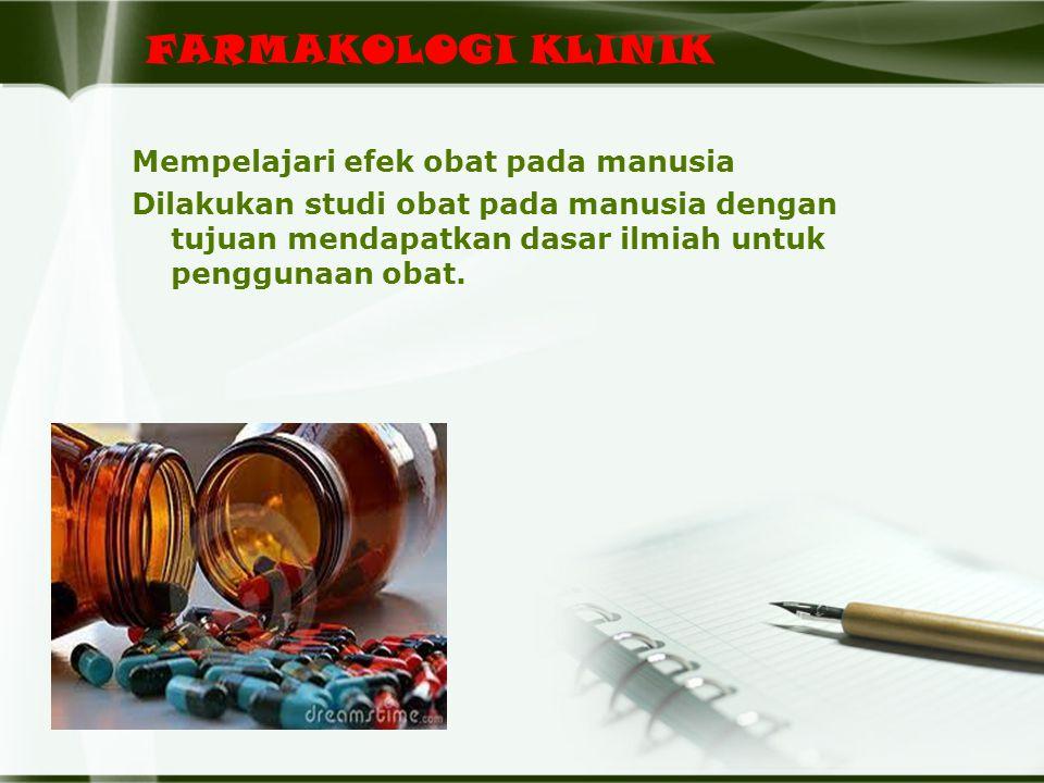 FARMAKOLOGI KLINIK Mempelajari efek obat pada manusia