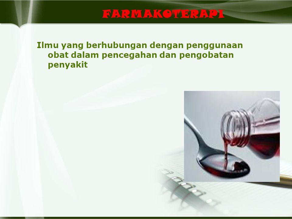FARMAKOTERAPI Ilmu yang berhubungan dengan penggunaan obat dalam pencegahan dan pengobatan penyakit