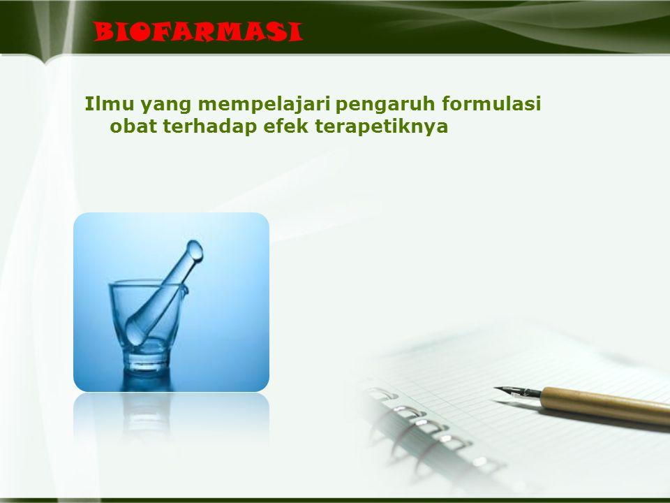 BIOFARMASI Ilmu yang mempelajari pengaruh formulasi obat terhadap efek terapetiknya