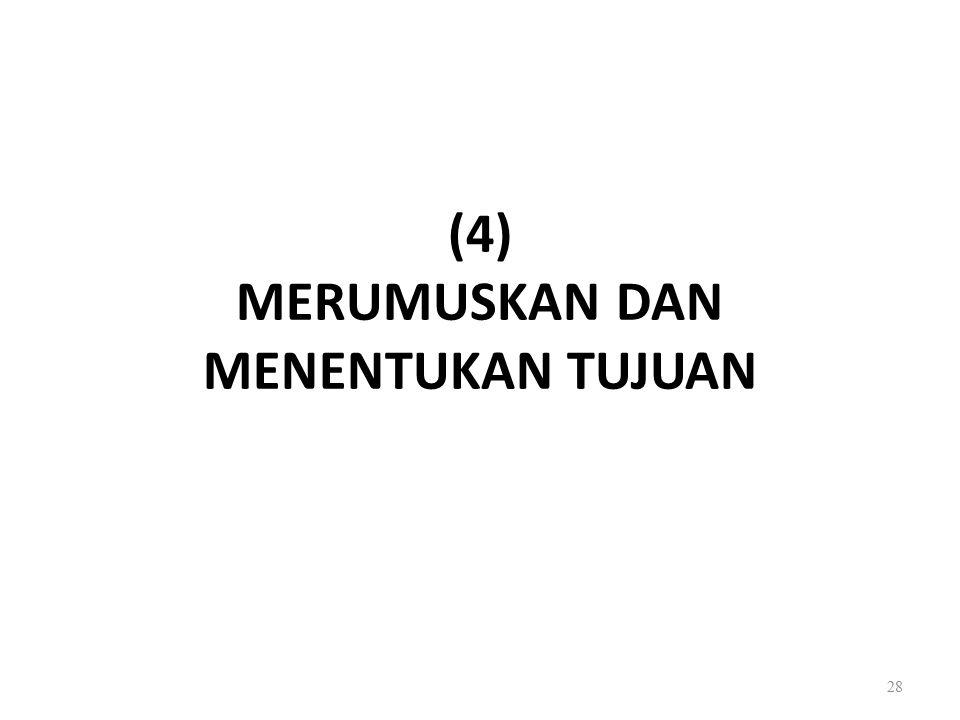 (4) MERUMUSKAN DAN MENENTUKAN TUJUAN