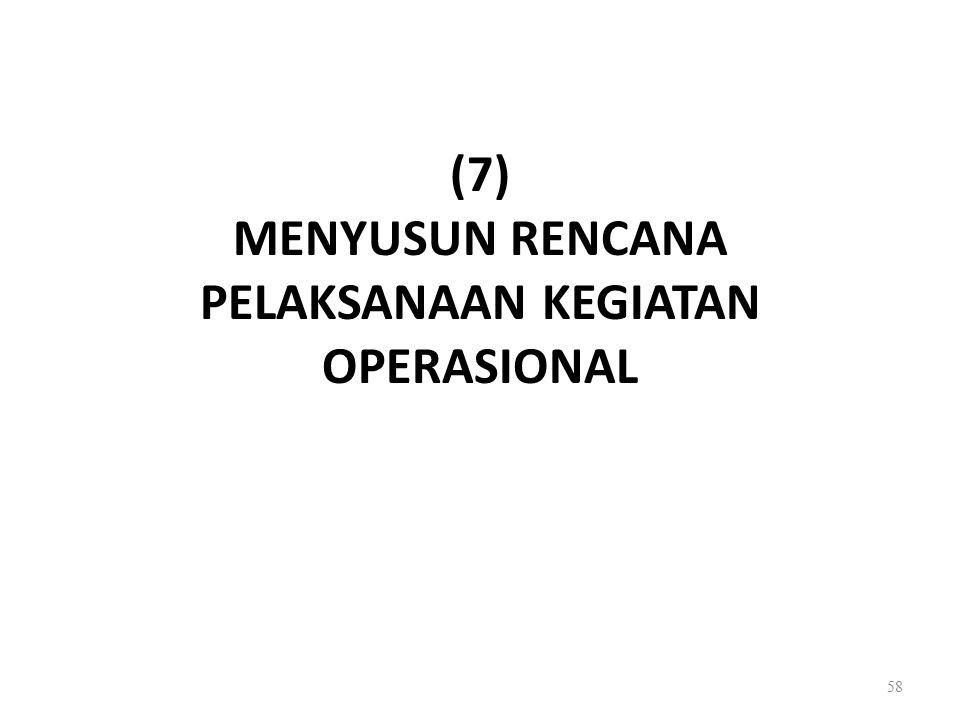 (7) MENYUSUN RENCANA PELAKSANAAN KEGIATAN OPERASIONAL