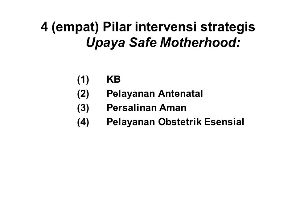 4 (empat) Pilar intervensi strategis Upaya Safe Motherhood: