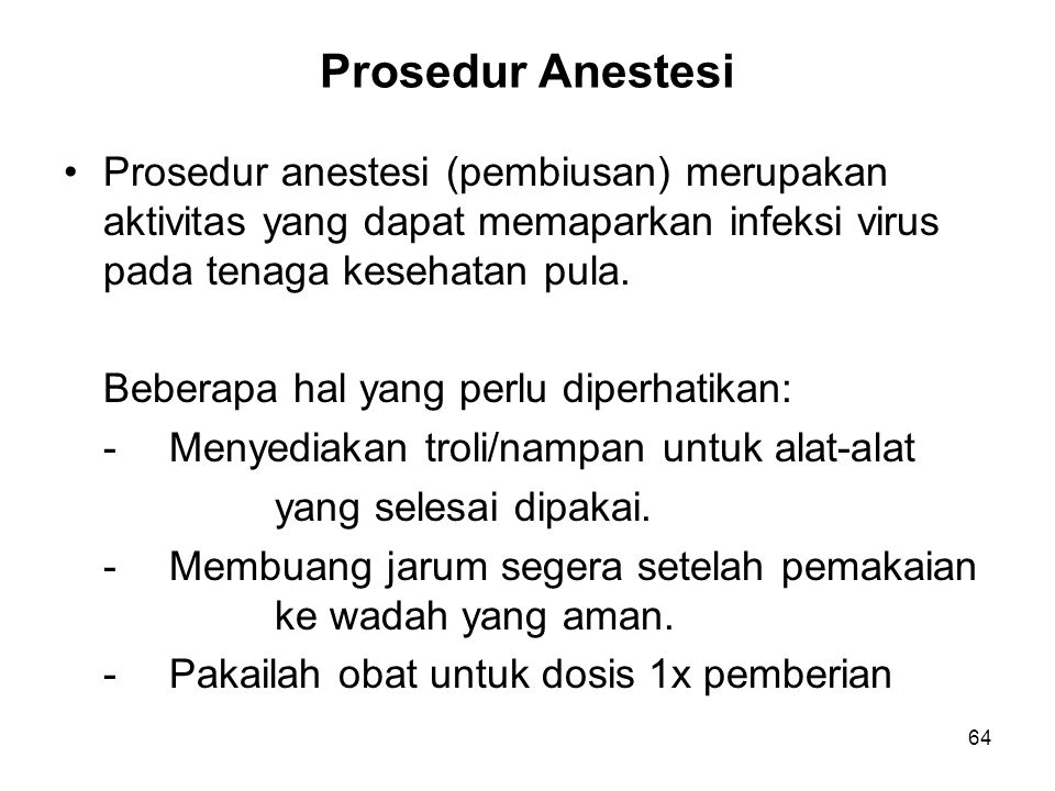 Prosedur Anestesi Prosedur anestesi (pembiusan) merupakan aktivitas yang dapat memaparkan infeksi virus pada tenaga kesehatan pula.