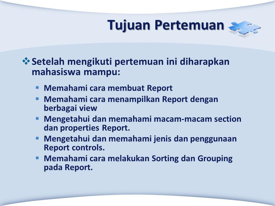 Tujuan Pertemuan Setelah mengikuti pertemuan ini diharapkan mahasiswa mampu: Memahami cara membuat Report.