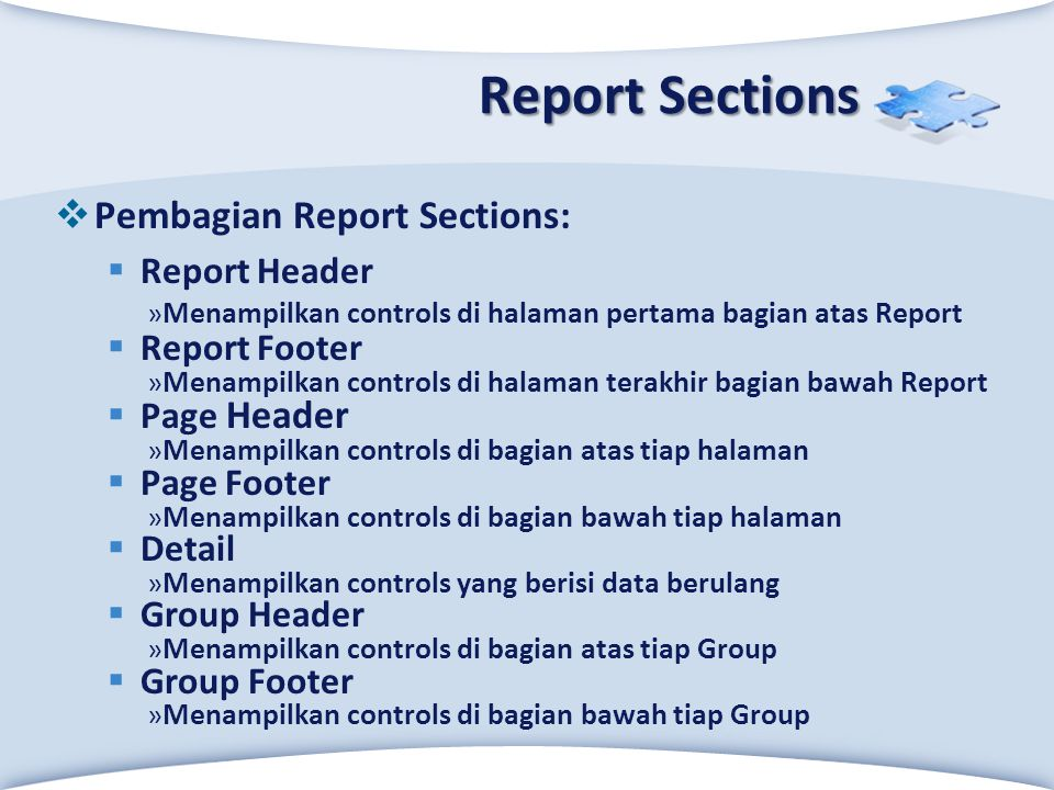 Report Sections Pembagian Report Sections: Report Header Report Footer