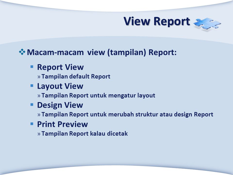 View Report Macam-macam view (tampilan) Report: Report View