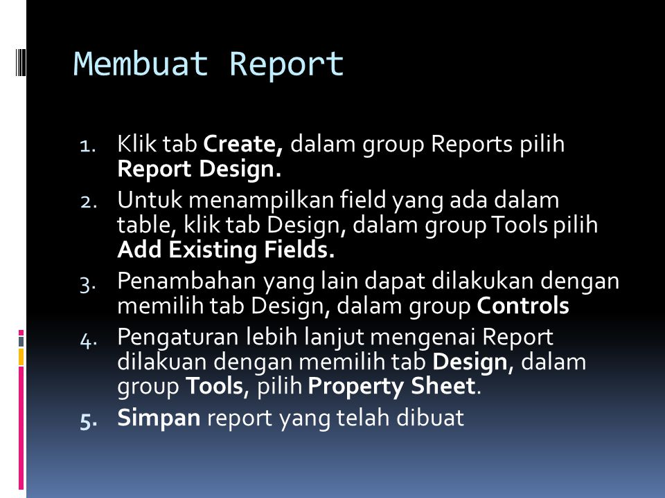 Membuat Report Klik tab Create, dalam group Reports pilih Report Design.