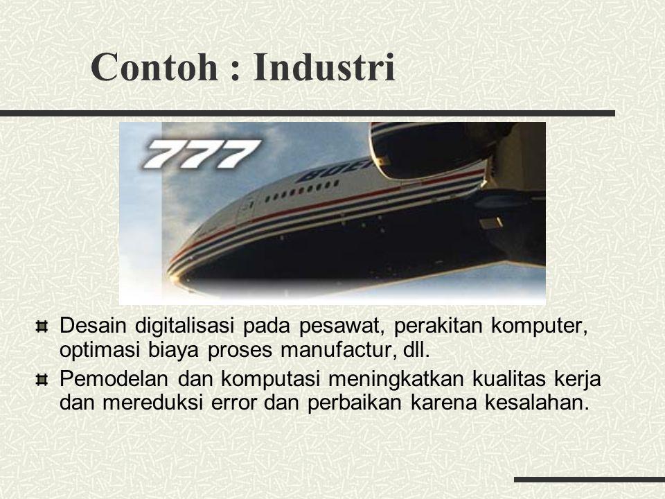 Contoh : Industri Desain digitalisasi pada pesawat, perakitan komputer, optimasi biaya proses manufactur, dll.