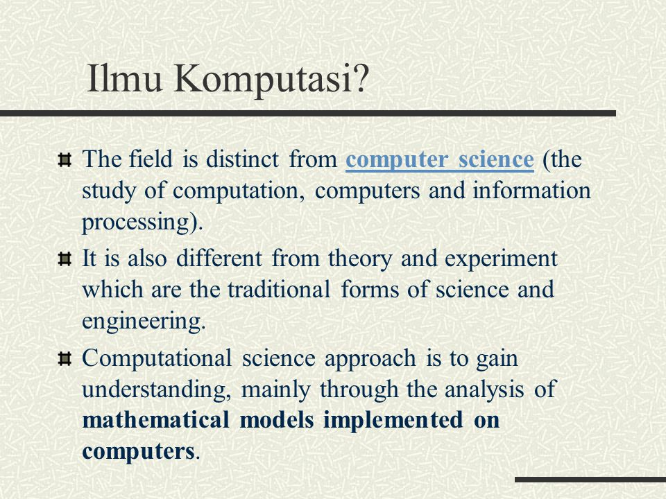 Ilmu Komputasi The field is distinct from computer science (the study of computation, computers and information processing).