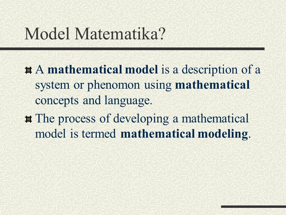 Model Matematika A mathematical model is a description of a system or phenomon using mathematical concepts and language.