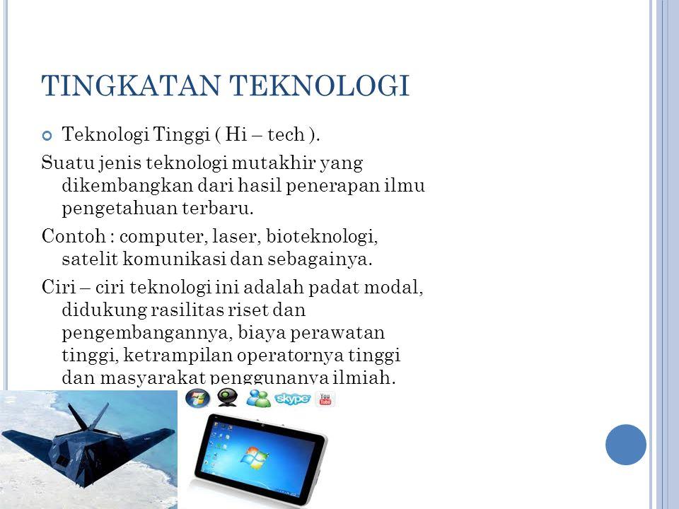 TINGKATAN TEKNOLOGI Teknologi Tinggi ( Hi – tech ).