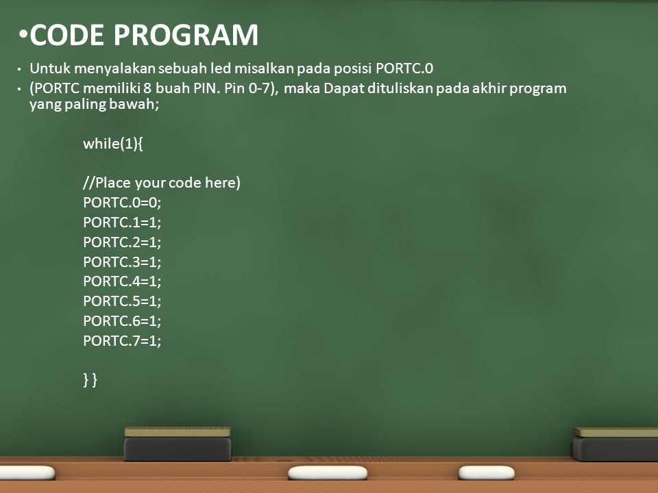 CODE PROGRAM Untuk menyalakan sebuah led misalkan pada posisi PORTC.0