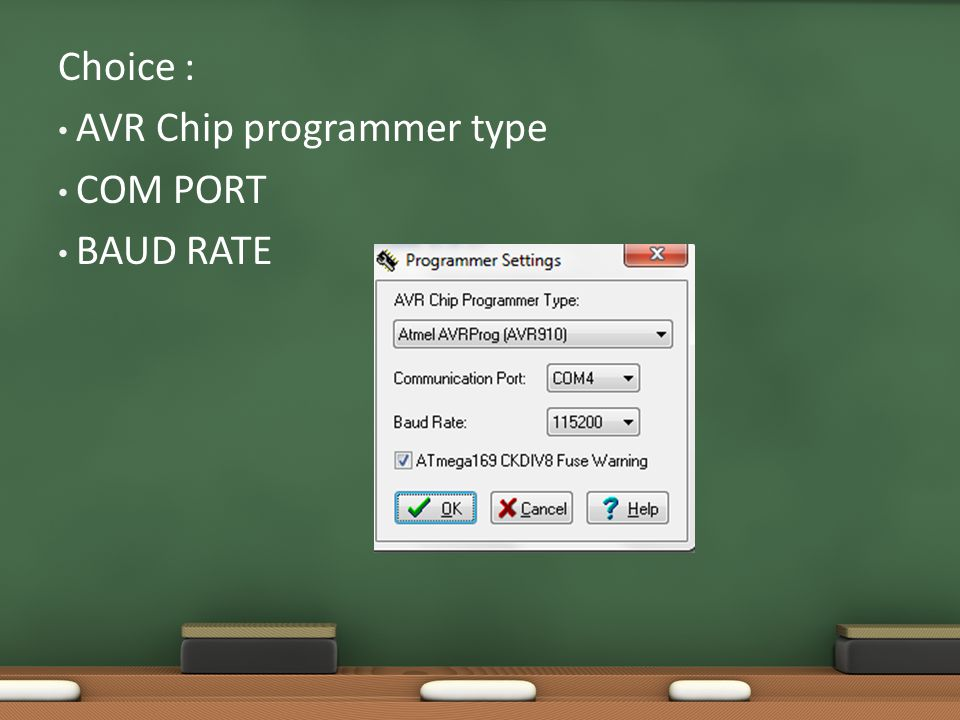Choice : AVR Chip programmer type COM PORT BAUD RATE
