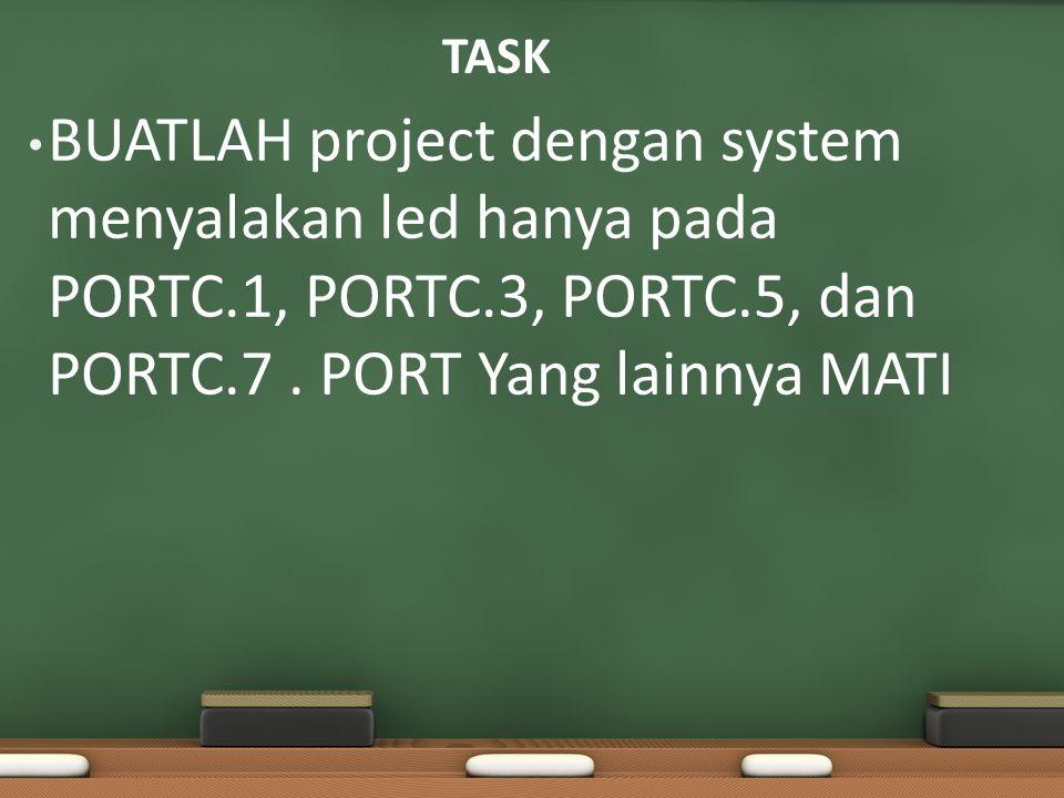 TASK BUATLAH project dengan system menyalakan led hanya pada PORTC.1, PORTC.3, PORTC.5, dan PORTC.7 .