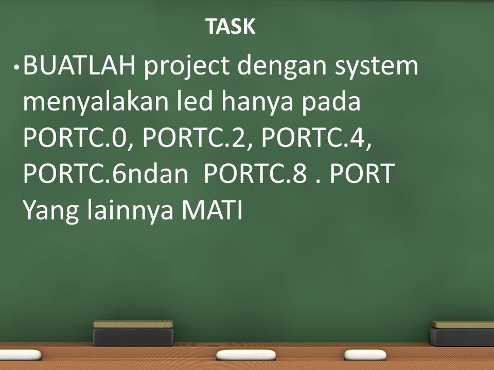 TASK BUATLAH project dengan system menyalakan led hanya pada PORTC.0, PORTC.2, PORTC.4, PORTC.6ndan PORTC.8 .