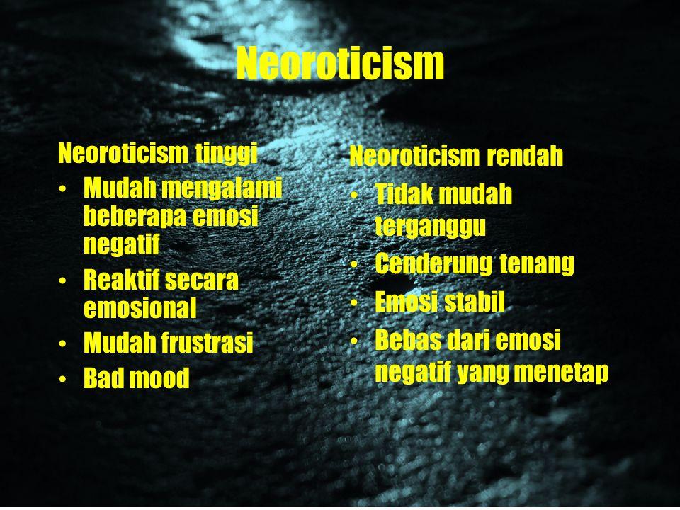 Neoroticism Neoroticism tinggi Mudah mengalami beberapa emosi negatif